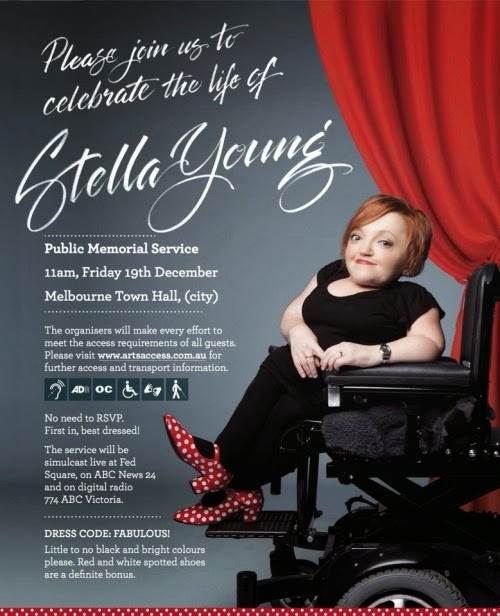 Stella Young sits in her black power wheel chair against a gray backdrop next to a red curtain. She wears all black except for a pair of red mary janes with white polka dots. The text reads: Please join us to celebrate the life of Stella Young. Public Memorial Service. 11 am. Friday 19th December. Melbourne Town Hall, (city) The organisers will make every effort to meet the access requirements of all guests. Please visit www.artsaccess.com.au for further access and transport information. No need to RSVP. First in, best dressed! The service will simulcast live at Fed Square, on ABC News 24 and on digital radio 774 ABC Victoria.