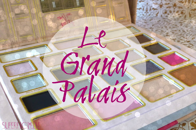 La palette Grand Palais de Too Faced, de l'enchantement à la (grosse) déception...
