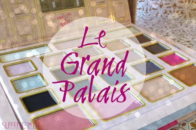La palette Grand Palais de Too Faced, de l'enchantement à la (grosse) déception...