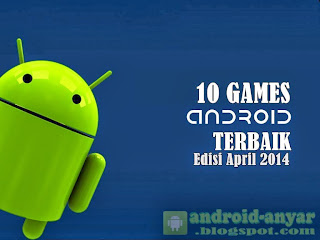 Free download 10 games HP Android gratis terbaik bulan April 2014 .APK full terbaru