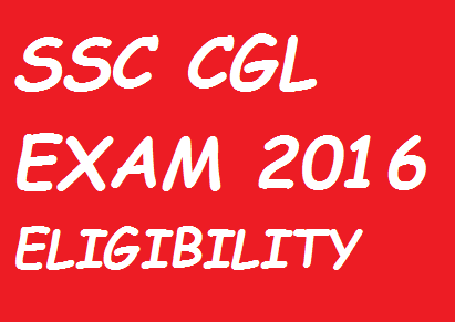 SSC CGL 2016 Eligibility Criteria
