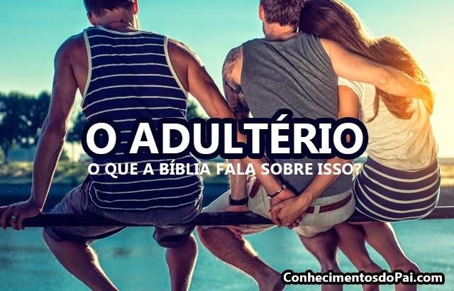 O Adultério - Tudo o que a bíblia diz sobre isso?