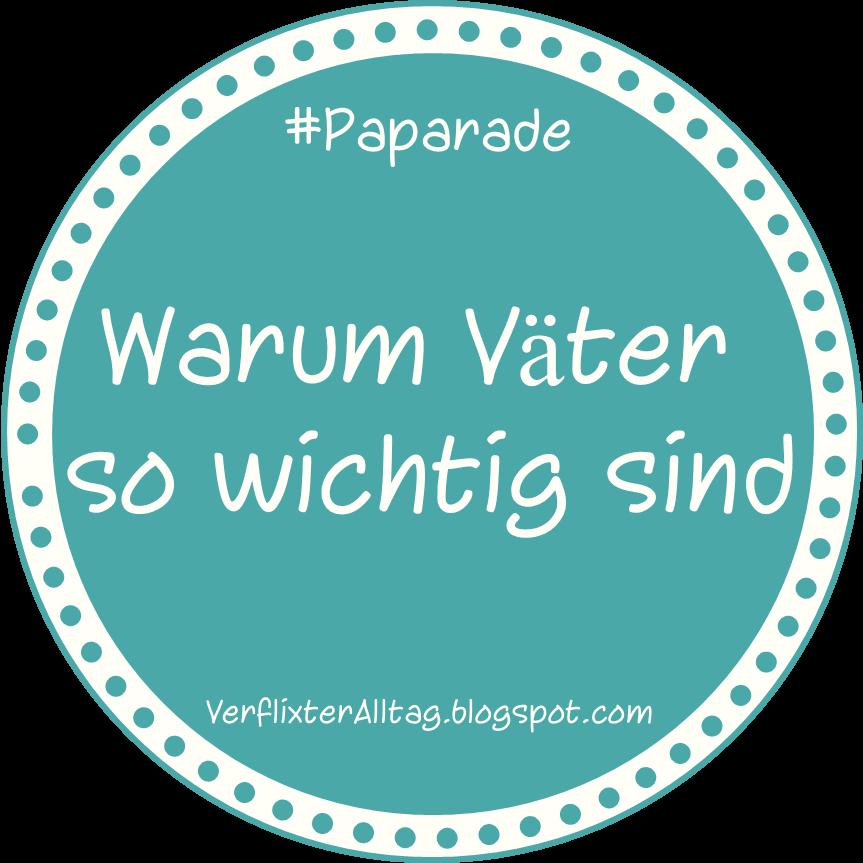 http://verflixteralltag.blogspot.de/2014/09/aufruf-zur-blogparade-warum-vater-so.html