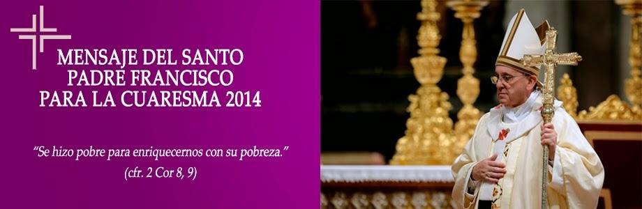 MENSAJE DE CUARESMA 2014 DEL SANTO PADRE