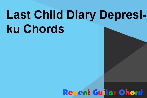 Last Child Diary Depresiku Chords