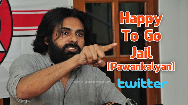 I will be very happy to go to Jail | Pawan Kalyan