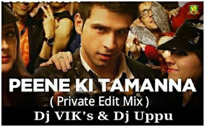 Peene Ki Tamanna (Private Edit) - DJ VIK's & DJ UPPU