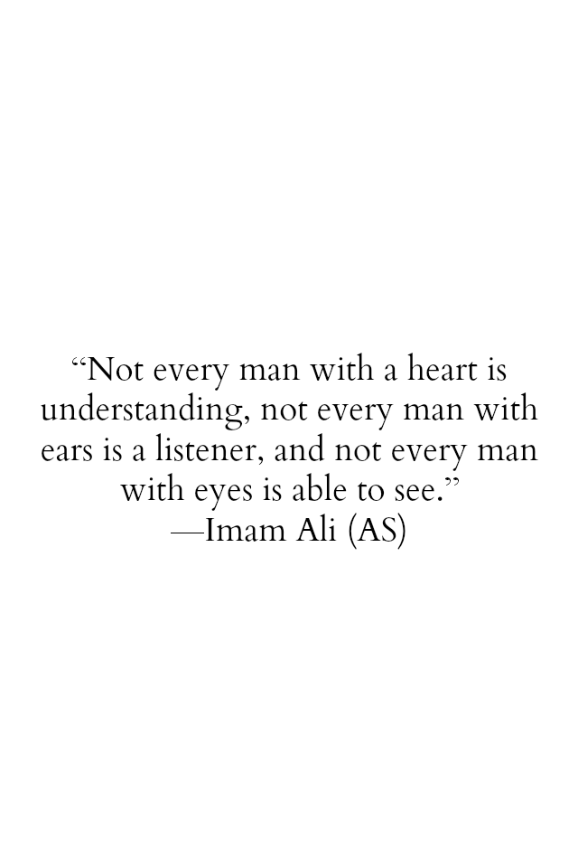 Not every man with a heart is understanding, not every man with eyes is able to see.