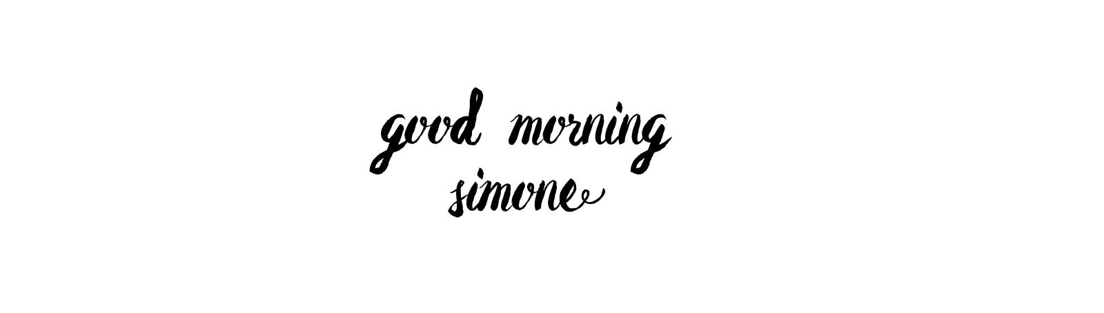 Good Morning Simone