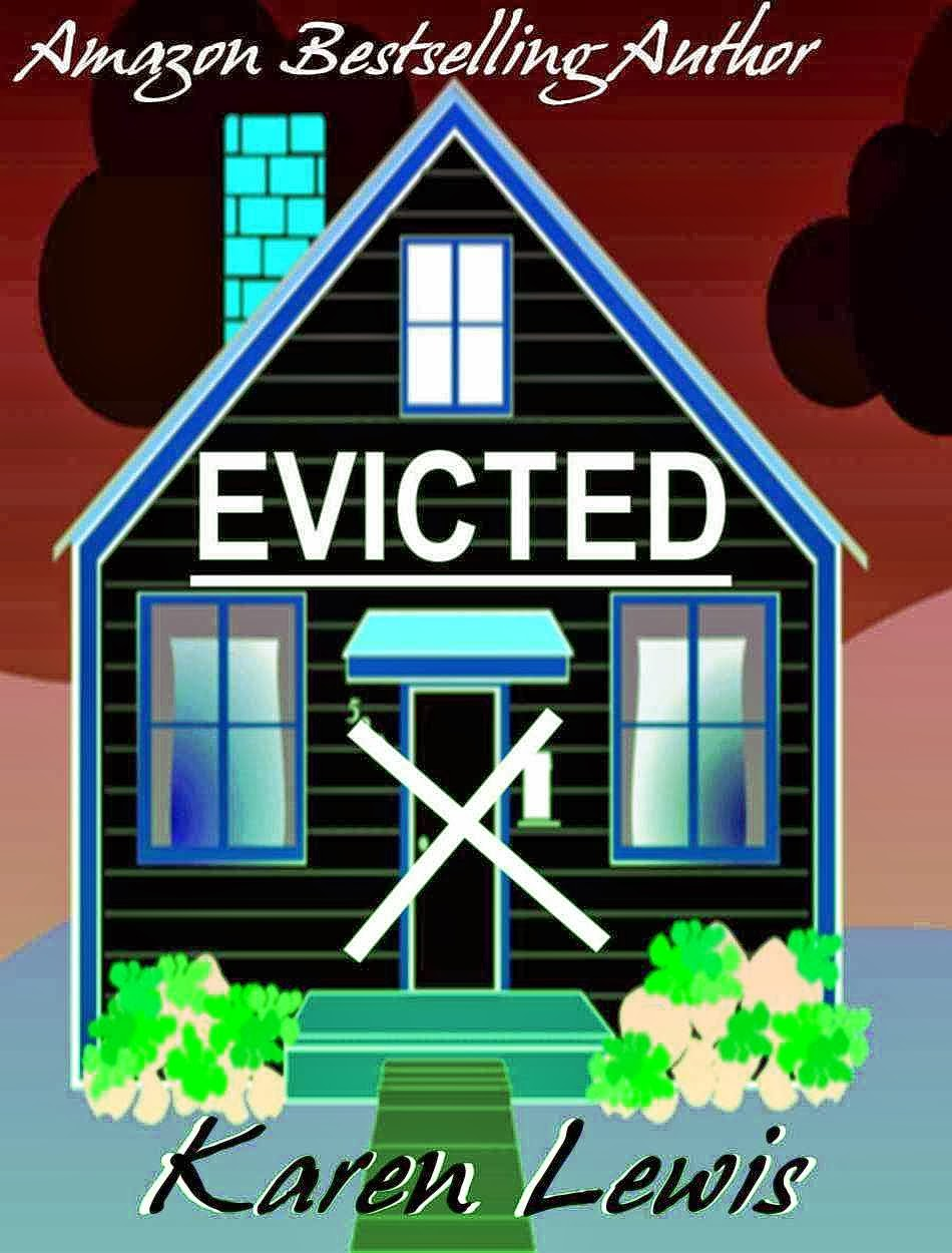 http://www.amazon.co.uk/Evicted-Karen-Lewis-ebook/dp/B00IVC947Y/ref=sr_1_2?s=books&ie=UTF8&qid=1394307776&sr=1-2&keywords=evicted
