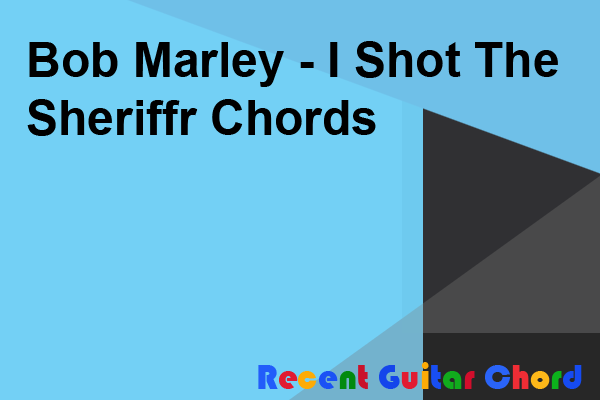 Bob Marley - I Shot The Sheriffr Chords