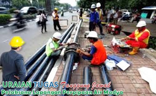 Uraian Tugas Pelaksana Lapangan Perpipaan Air Madya