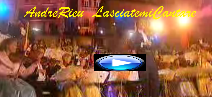 AndreRieu  LasciatemiCantare