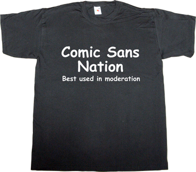 typography typeface Font comic sans fun freak t-shirt ephemeral-t-shirts
