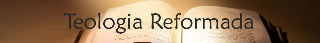 Teologia Reformada