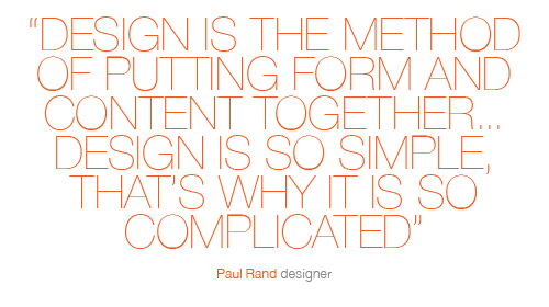 Design is the method of putting form and content together