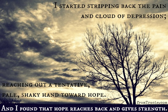 Stripping Back The Pain and Cloud of Depression and Finding that Hope Reaches Back and Gives Strength