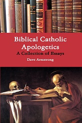 RECENT BOOK (3-22-13): <i>Biblical Catholic Apologetics: A Collection of Essays</i>