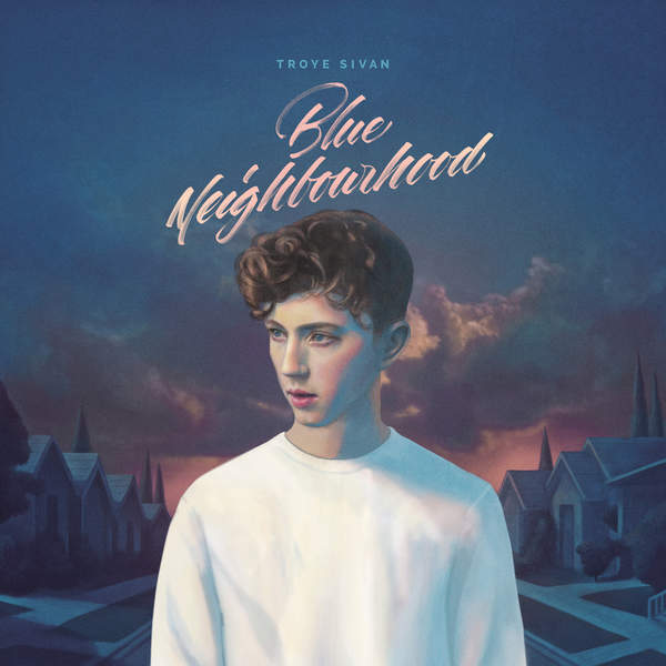 Troye Sivan - The Blue Neighbourhood