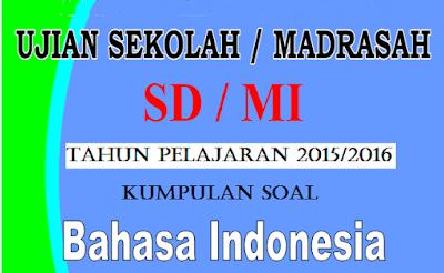 Download kumpulan soal Bahasa Indonesia Ujian Sekolah SD/MI 2016.