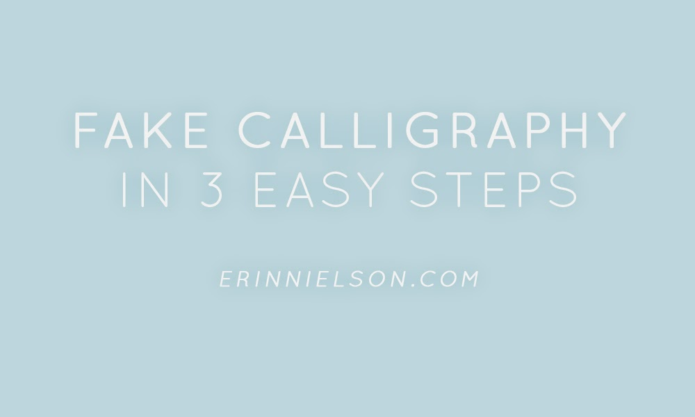 How To Fake Calligraphy In 3 Easy Steps Erin Nielson