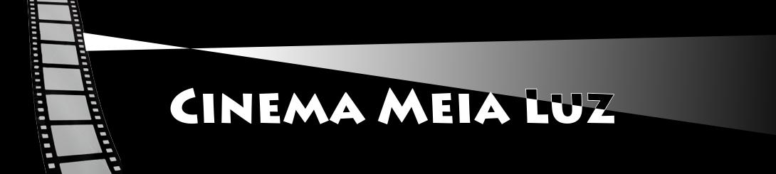 Cinema Meia Luz - Filmes, Seriados, Notícias e Curiosidades sobre cinema.