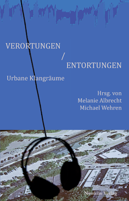 VERORTUNGEN/ENTORTUNGEN - URBANE KLANGRÄUME