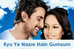 Kyu Ye Nazre Hain Gumsum