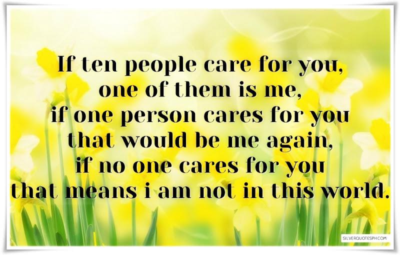 If Ten People Care For You, One Of Them Is Me, Picture Quotes, Love Quotes, Sad Quotes, Sweet Quotes, Birthday Quotes, Friendship Quotes, Inspirational Quotes, Tagalog Quotes