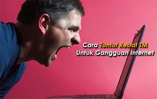 Cara Tuntut Rebat TM Untuk Gangguan Internet