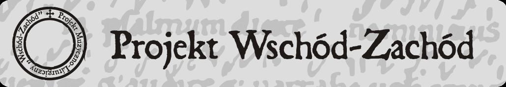 """Projekt Muzyczno-Liturgiczny """"Wschód – Zachód"""""""