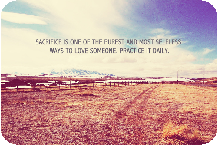 Quotes About Love Sacrifice : Tracing Echoes: Quotes I Love: Quotes about Sacrifice