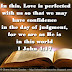 In this, Love is perfected with us so that we may have confidence in the day of judgment, for we are as He is in this world 1 John 4:17