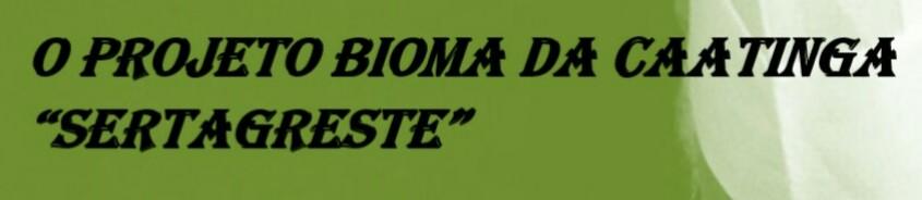 """Projeto Bioma da Caatinga """"SERTAGRESTE"""""""