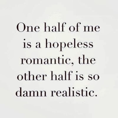 Hopeless Romantic Quotes One half of me is a hopeless romantic ~ Best Quotes 365 Hopeless Romantic Quotes