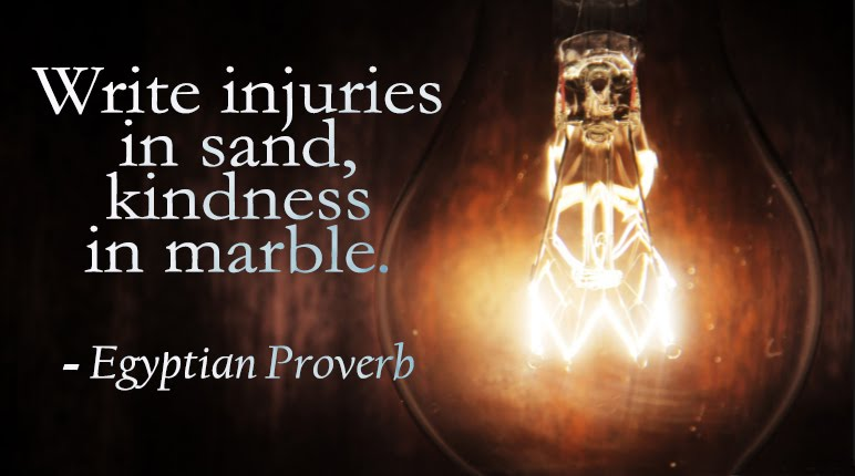 Write injuries in sand, kindness in marble