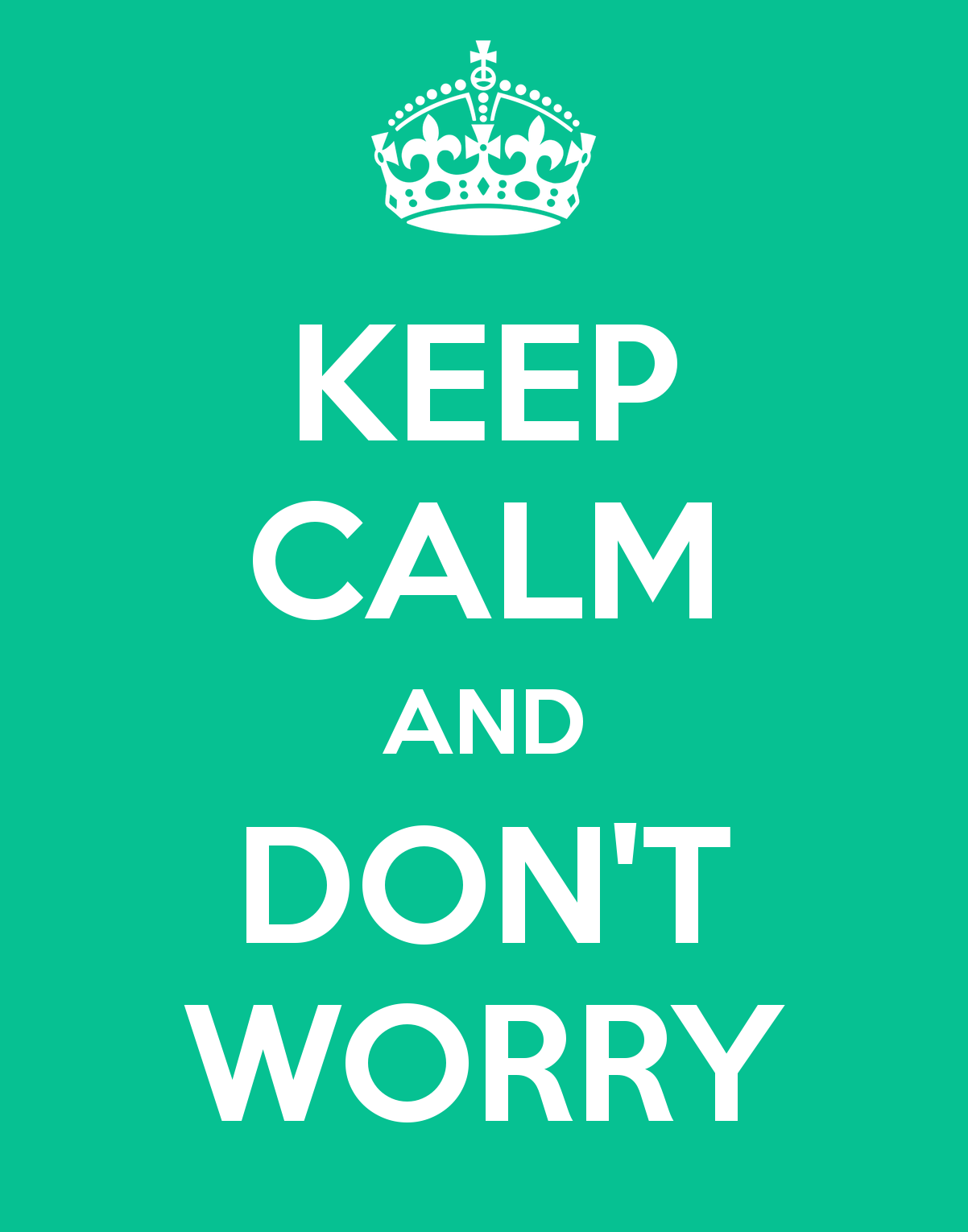 http://2.bp.blogspot.com/-xjf-Ecs43oE/URclVykHmfI/AAAAAAAAAWY/s6SrqLx7QG8/s1600/keep-calm-and-don-t-worry-85.png