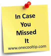In Case You Missed It - www.OneCoolTip.com