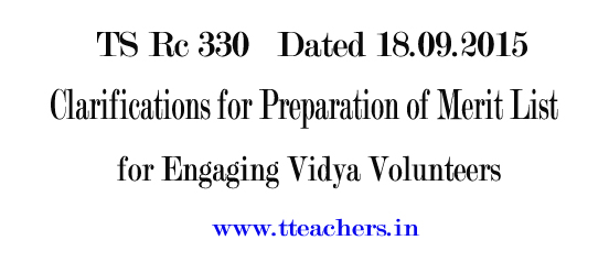 Clarifications for Preparation of Merit List for Engaging Vidya Volunteers-TS Rc 330