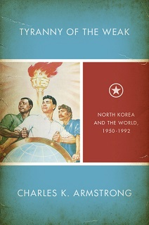Tyranny of the Weak (North Korea and the World, 1950-1992) C.U. Press