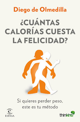 LIBRO - ¿Cuántas calorías cuesta la felicidad?  Diego de Olmedilla (Espasa - 22 marzo 2016)  AUTOAYUDA - Método Thinking - BIENESTAR  Edición papel & digital ebook kindle  Comprar en Amazon España