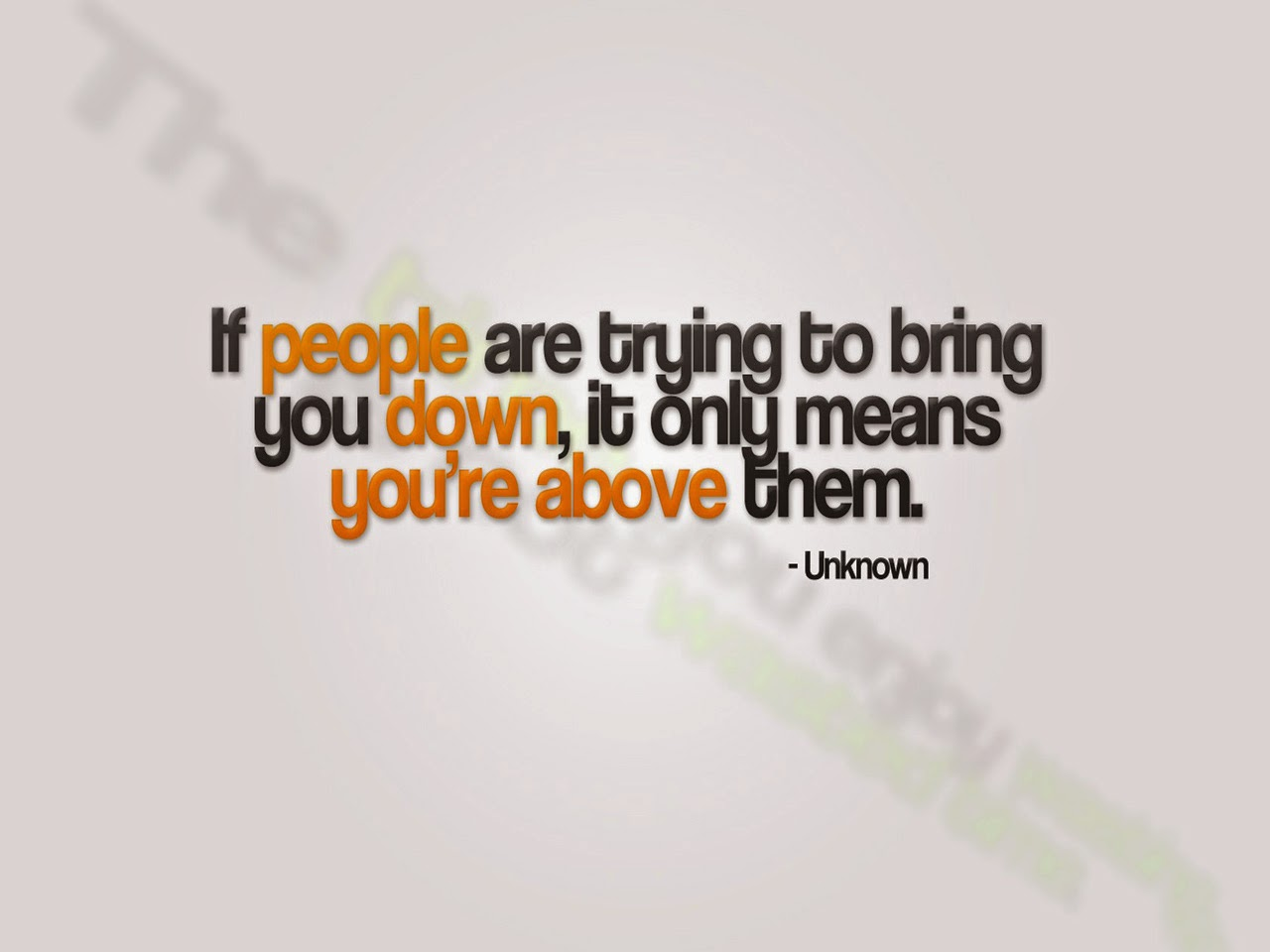Quotes About People Trying To Bring You Down   If people are trying to bring