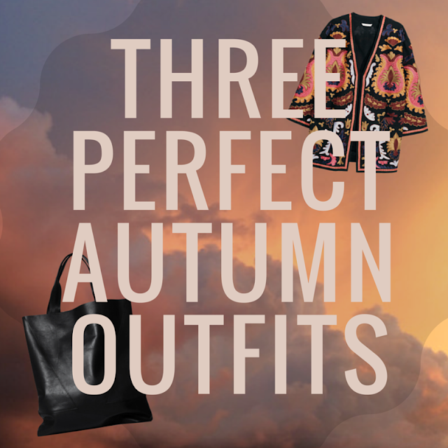 3 Perfect Autumn Outfits