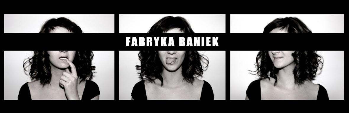 FABRYKA BANIEK