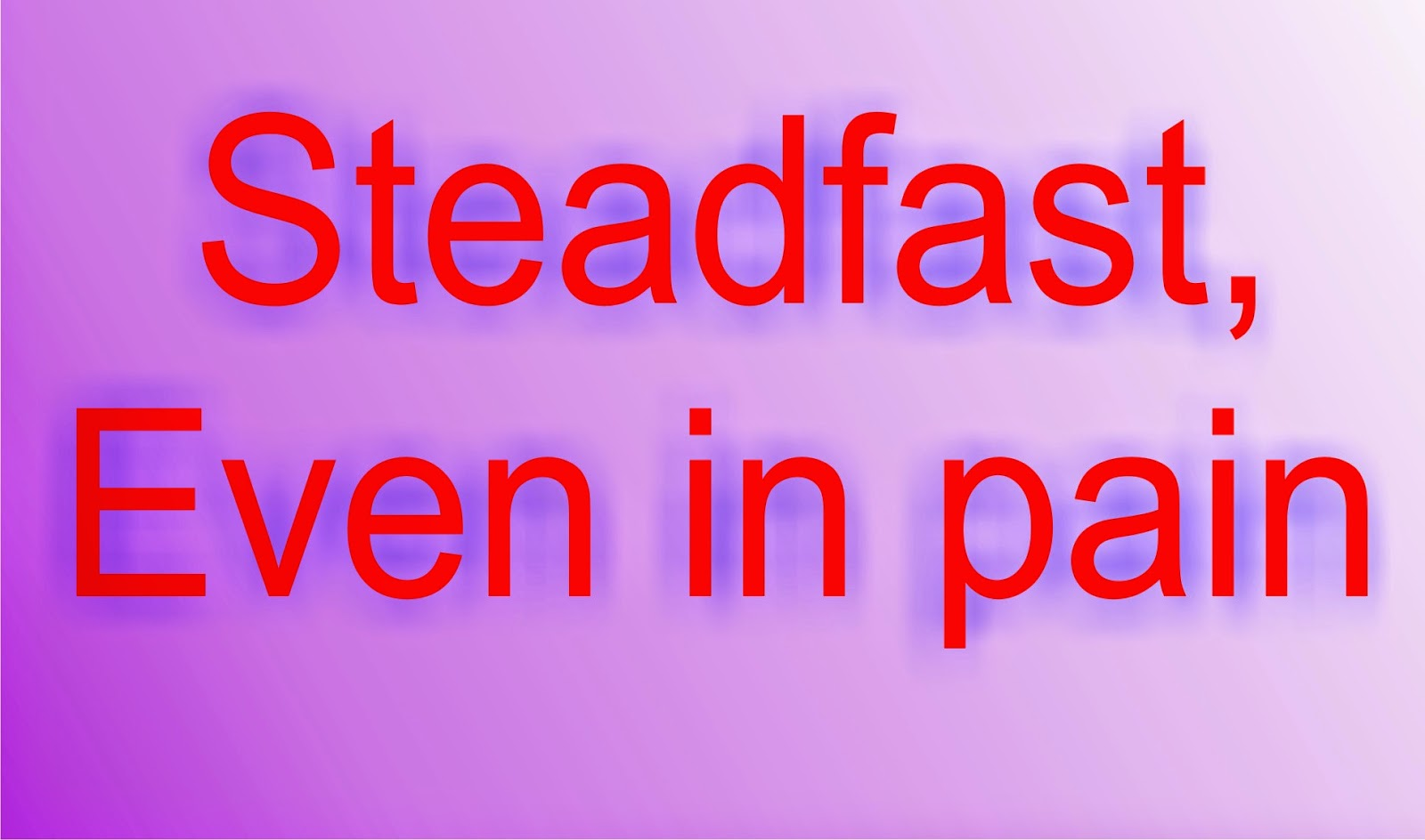 Steadfast, Even In Pain
