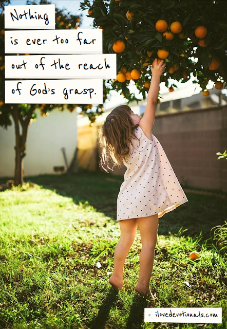 Nothing is ever too far out of the reach of God's grasp