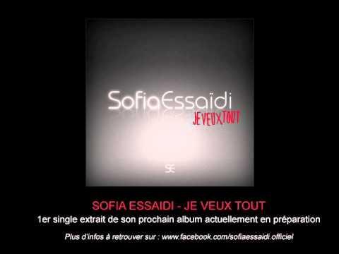 Nouveau chanson Sofia Essaidi je veux tout