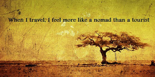 When I travel, I feel more like a nomad than a tourist