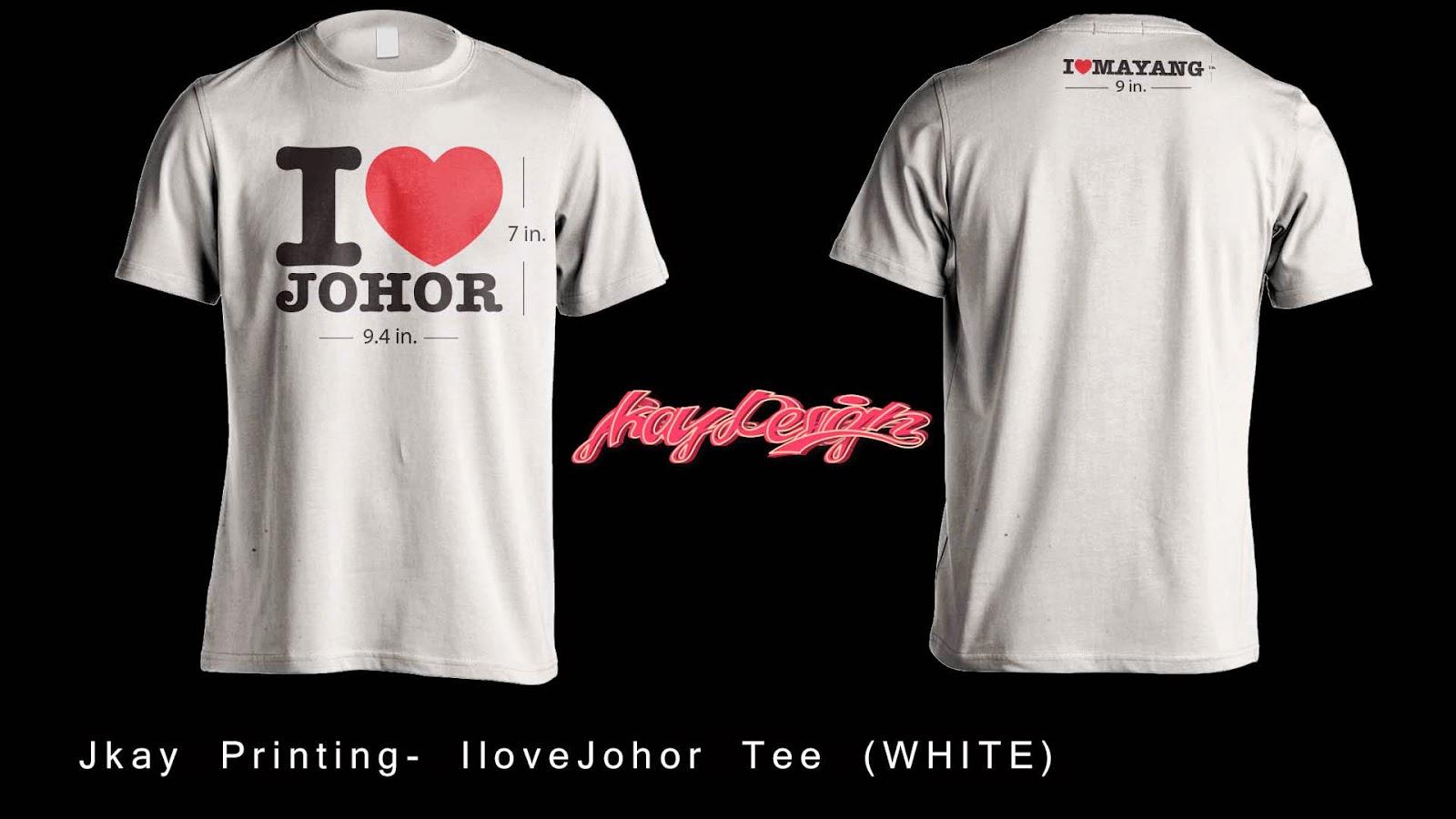 Design t shirt johor - Baju Tshirt I Love