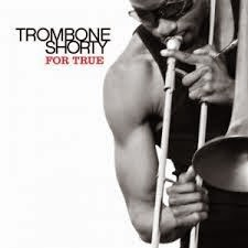 Trombone Shorty. For True